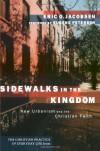 Sidewalks in the Kingdom: New Urbanism and the Christian Faith (The Christian Practice of Everyday Life) - Eric O. Jacobsen, Eugene H. Peterson