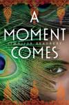 A Moment Comes - Jennifer Bradbury