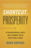 Shortcut to Prosperity: 10 Entrepreneurial Habits and a Roadmap for an Exceptional Career - Mark  Hopkins