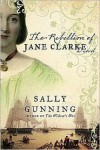 The Rebellion of Jane Clarke - Sally Gunning