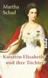 Kaiserin Elisabeth und ihre Töchter - Martha Schad