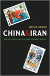 China and Iran: Ancient Partners in a Post-Imperial World - John W. Garver