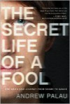 The Secret Life of a Fool: One Man's Raw Journey from Shame to Grace - Andrew Palau