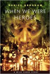 When We Were Heroes - Daniel Abraham
