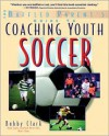 Coaching Youth Soccer: A Baffled Parent's Guide - Bobby Clark, Nomad Communications