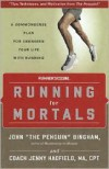 Running for Mortals: A Commonsense Plan for Changing Your Life With Running - John Bingham, Jenny Hadfield