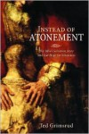Instead of Atonement: The Bibles Salvation Story and Our Hope for Wholeness - Ted Grimsrud
