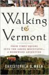 Walking to Vermont - Christopher S. Wren