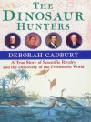 The Dinosaur Hunters: A True Story of Scientific Rivalry and the Discovery of the Prehistoric World - Deborah Cadbury