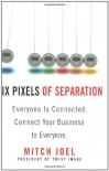 Six Pixels of Separation: Everyone Is Connected. Connect Your Business to Everyone. - Mitch Joel