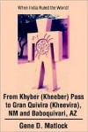From Khyber (Kheeber) Pass to Gran Quivira (Kheevira), NM and Baboquivari, AZ: When India Ruled the World! - Gene D. Matlock