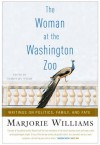 The Woman at the Washington Zoo: Writings on Politics, Family, and Fate - Marjorie Williams