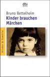 Kinder brauchen Märchen - Bruno Bettelheim