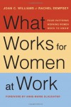 What Works for Women at Work: Four Patterns Working Women Need to Know - Joan C. Williams, Rachel Dempsey, Anne-Marie Slaughter