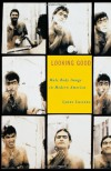 Looking Good: Male Body Image in Modern America - Lynne Luciano