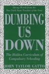 Dumbing Us Down: The Hidden Curriculum of Compulsory Schooling - John Taylor Gatto