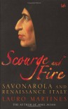 Scourge and Fire: Savonarola and Renaissance Italy - Lauro Martines