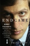 Endgame: Bobby Fischer's Remarkable Rise And Fall   From America's Brightest Prodigy To The Edge Of Madness - Frank Brady
