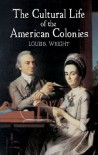 The Cultural Life of the American Colonies - Louis B. Wright