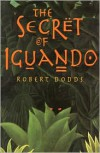 The Secret of Iguando - Robert Dodds