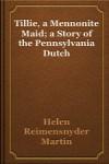 Tillie: A Mennonite Maid - Helen Reimensnyder Martin