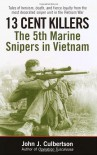 13 Cent Killers: The 5th Marine Snipers in Vietnam - John Culbertson