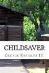 Childsaver: Childsaver - George Kreigler III
