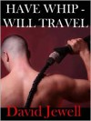 Have Whip Will Travel - David Jewell