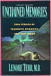 Unchained Memories: True Stories Of Traumatic Memories Lost And Found - Lenore Terr