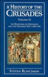 A History of the Crusades: Volume II The Kingdom of Jerusalem and the Frankish East, 1100-1187 - Steven Runciman