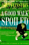 A Good Walk Spoiled : Days and Nights on the PGA Tour - John Feinstein