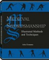 Medieval Swordsmanship: Illustrated Methods And Techniques - John Clements