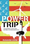 Power Trip: From Oil Wells to Solar Cells---Our Ride to the Renewable Future - Amanda Little