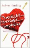 Verliebt, verlobt, verstrickt - Robyn Harding, Rasha Khayat