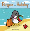 Penguin on Holiday - Salina Yoon