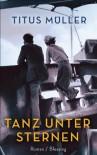 Tanz unter Sternen (German Edition) - Titus Müller