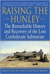 Raising the Hunley: The Remarkable History and Recovery of the Lost Confederate Submarine (American Civil War) - Brian Hicks, Schuyler Kropf