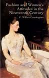 Fashion and Women's Attitudes in the Nineteenth Century - C. Willett Cunnington