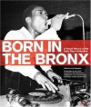 Born in the Bronx: A Visual Record of the Early Days of Hip Hop - Johan Kugelberg