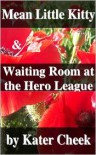 Mean Little Kitty & Waiting Room at the Hero League - Kater Cheek