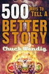 500 Ways to Tell a Better Story - Chuck Wendig