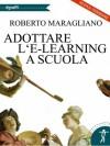 Adottare l'e-learning a scuola - Roberto Maragliano
