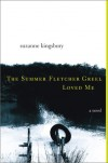 The Summer Fletcher Greel Loved Me: A Novel - Suzanne Kingsbury