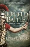 Upheld in the Battle: Living in Heroic Faith - Linda Jo Reed