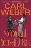 So You Call Yourself a Man - Carl Weber