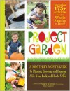 Project Garden: A Month-by-Month Guide to Planting, Growing, and Enjoying All Your Backyard Has to Offer - Stacy Tornio