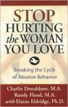 Stop Hurting the Woman You Love: Breaking the Cycle of Abusive Behavior - Charlie Donaldson, Randy Flood, Elaine Eldridge