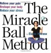 The Miracle Ball Method: Relieve Your Pain, Reshape Your Body, Reduce Your Stress [2 Miracle Balls Included] - Elaine Petrone, Janet Freedman