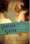 Vanessa and Her Sister: A Novel - Priya Parmar