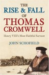The Rise & Fall of Thomas Cromwell: Henry VIII's Most Faithful Servant - John Schofield